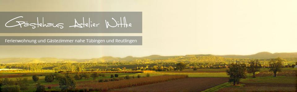 Gästehaus Atelier Wittke - Ferienwohnung und Gästezimmer nahe Tübingen und Reutlingen